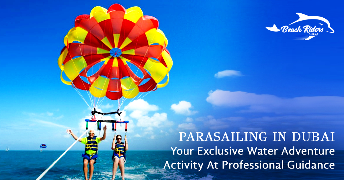 Parasailing In Dubai – Your Exclusive Water Adventure Activity At Professional Guidance