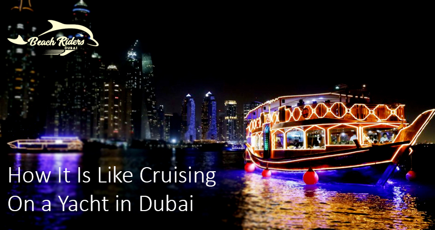 How It Is Like Cruising On a Yacht in Dubai
